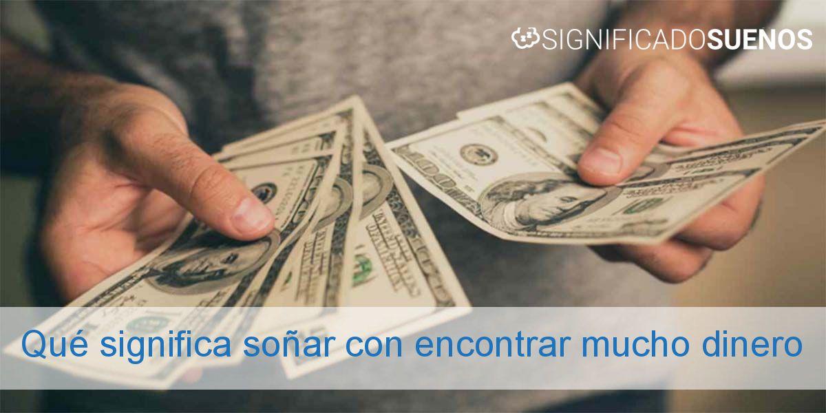 Qué significa soñar con encontrar mucho dinero