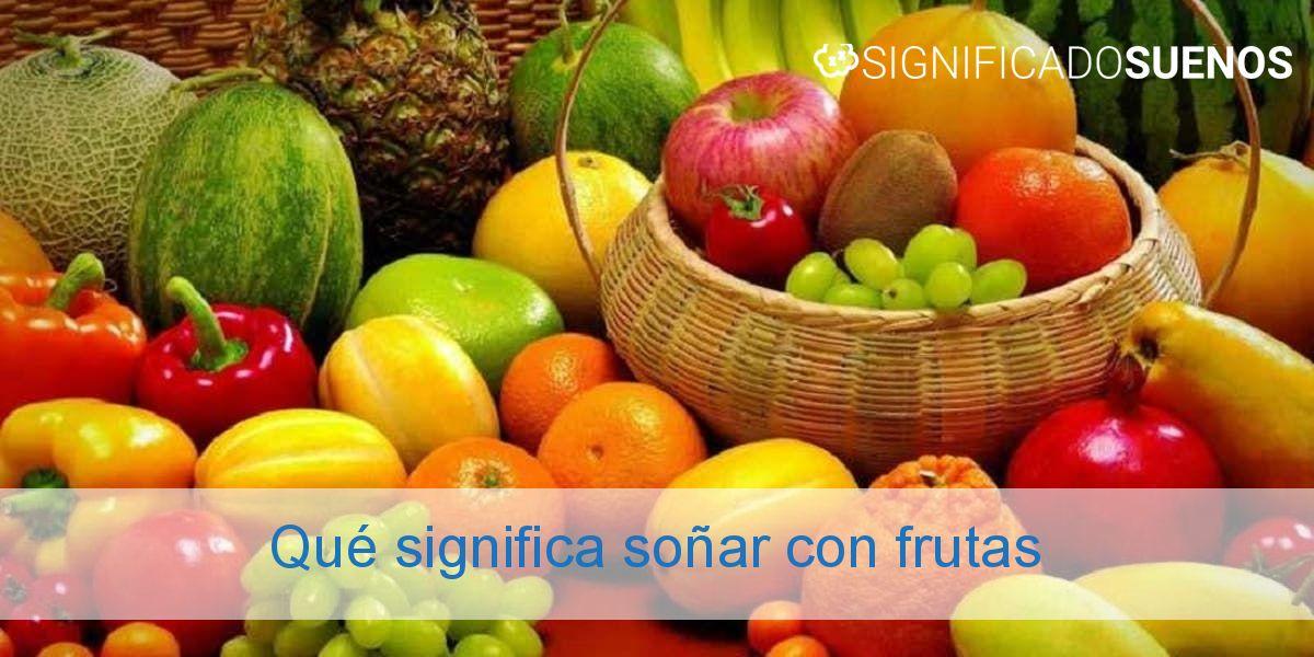 Qué significa soñar con frutas