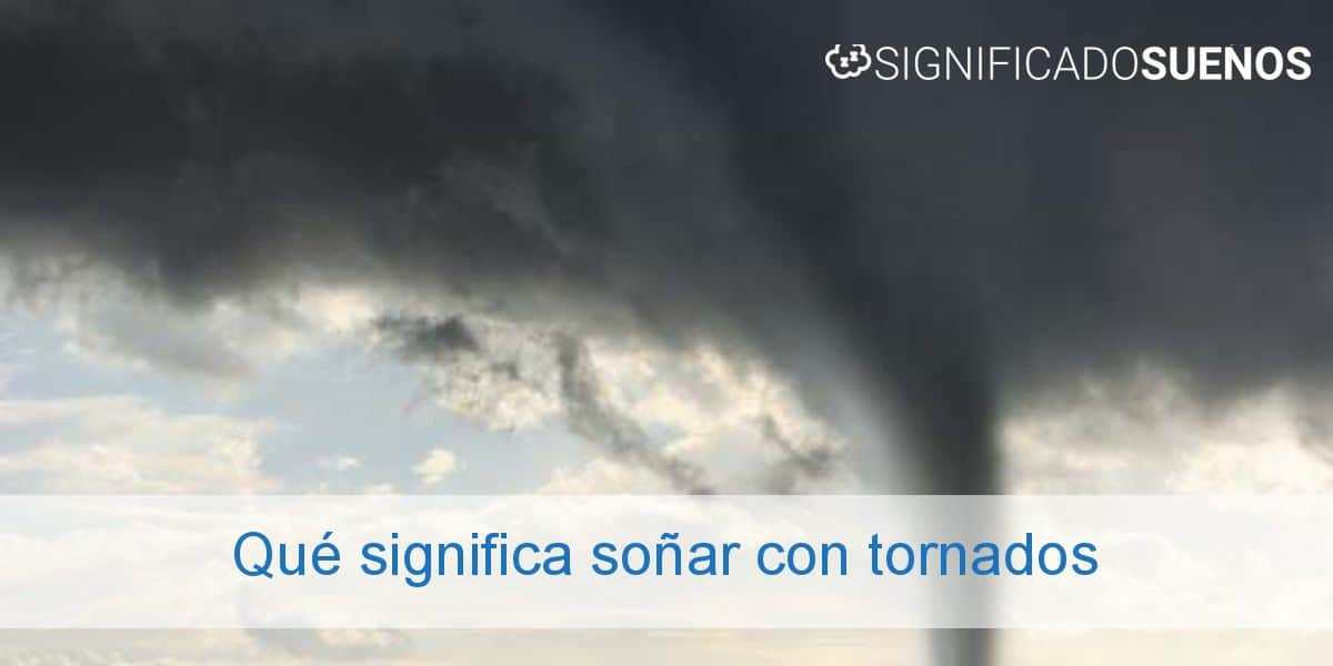 Qué significa soñar con tornados