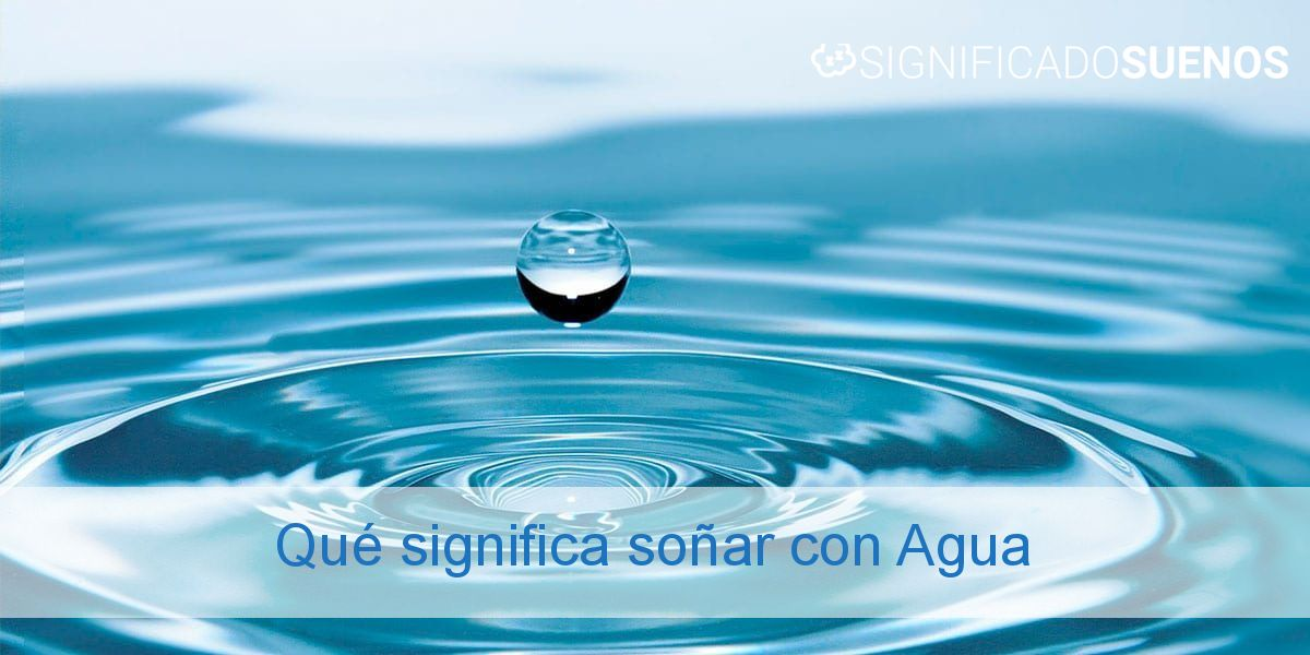 Qué Significa Soñar Con Agua Todos Los Detalles