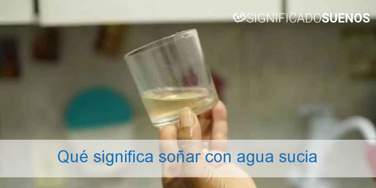 Qué significa soñar con agua sucia