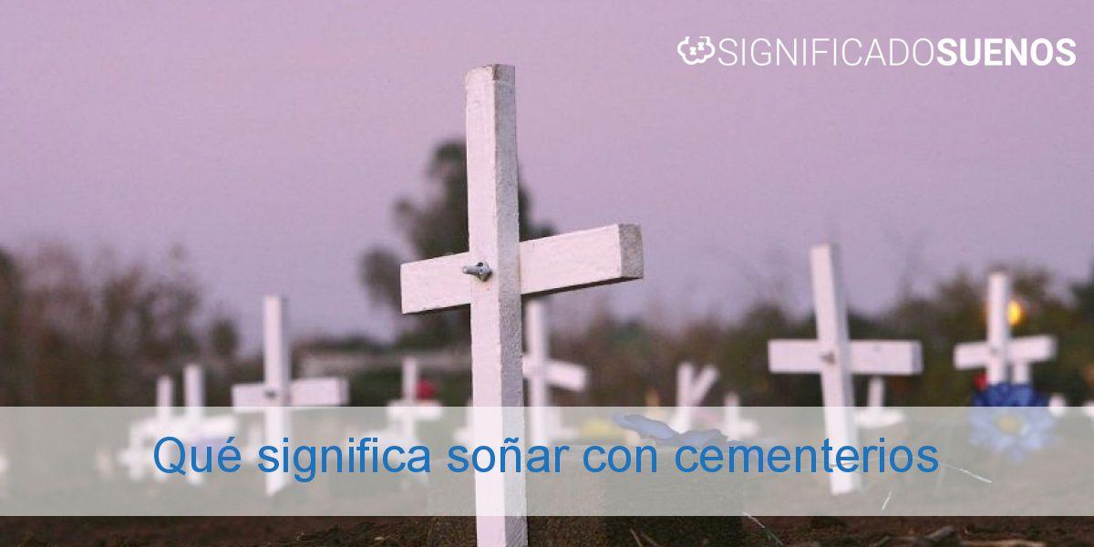 Qué significa soñar con cementerios