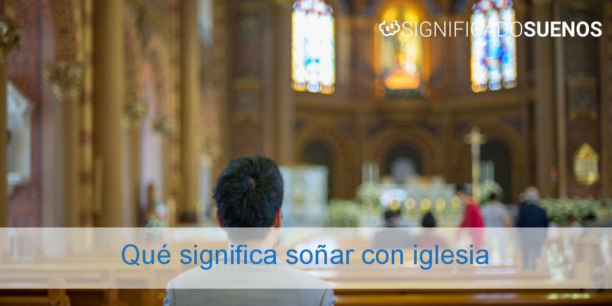 Qué significa soñar con iglesia