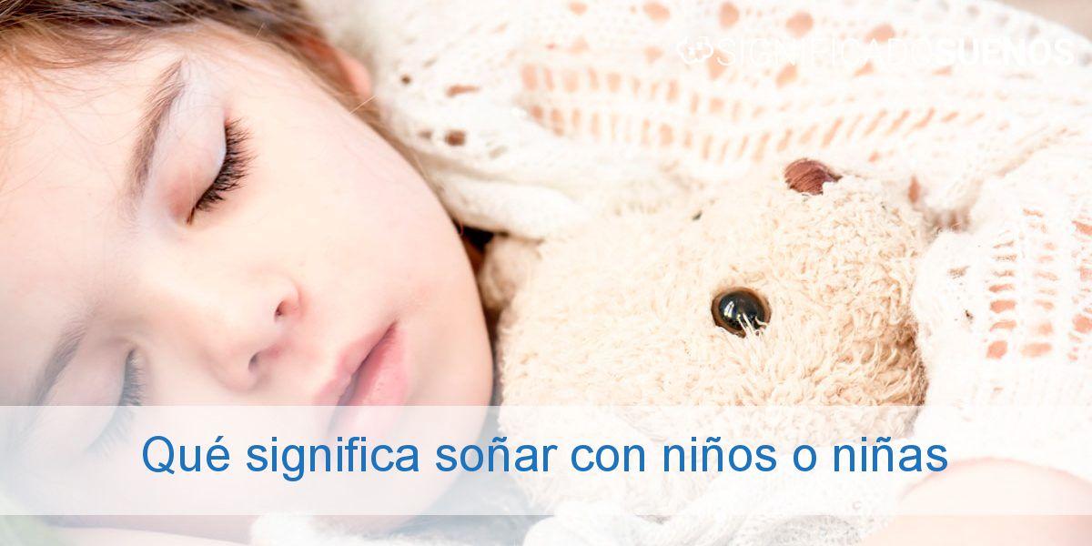 Qué significa soñar con niños o niñas
