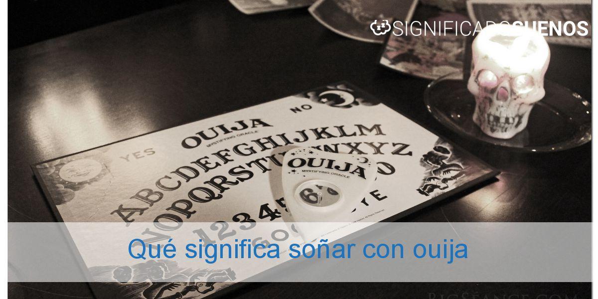 Qué significa soñar con ouija