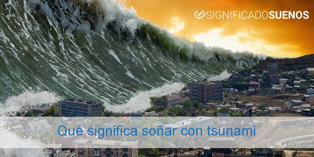 Qué significa soñar con tsunami