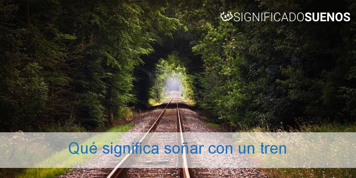 Qué significa soñar con un tren
