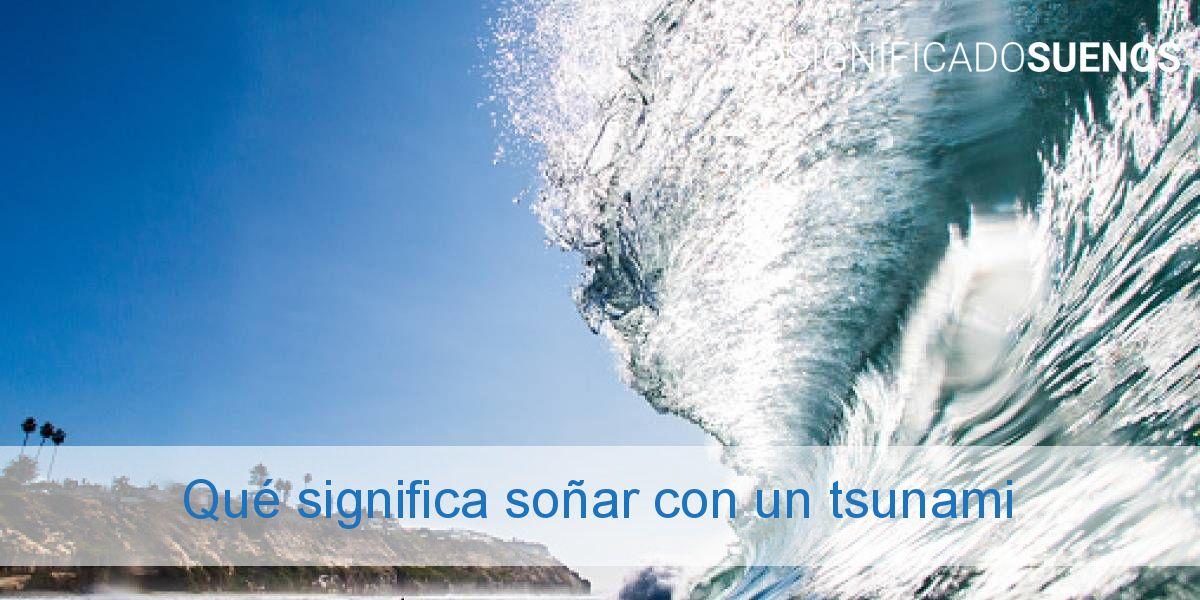 Qué significa soñar con un tsunami