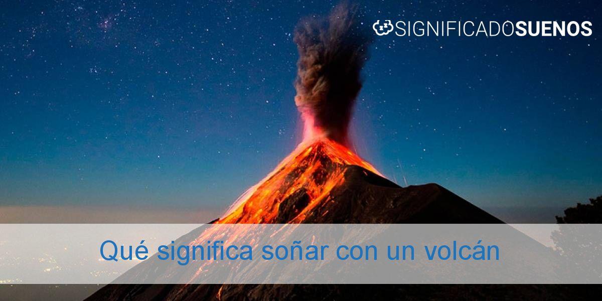 Qué significa soñar con un volcán