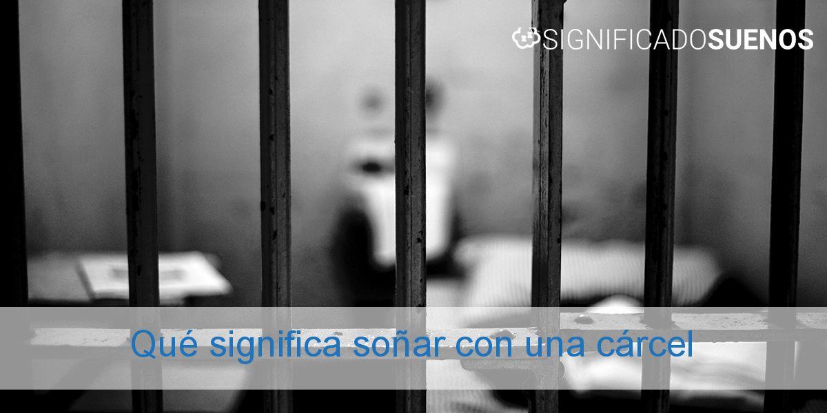 Qué significa soñar con una cárcel