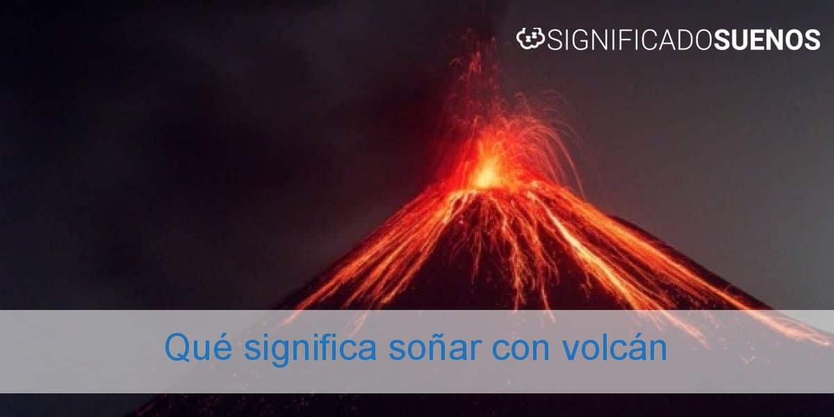 Qué significa soñar con volcán