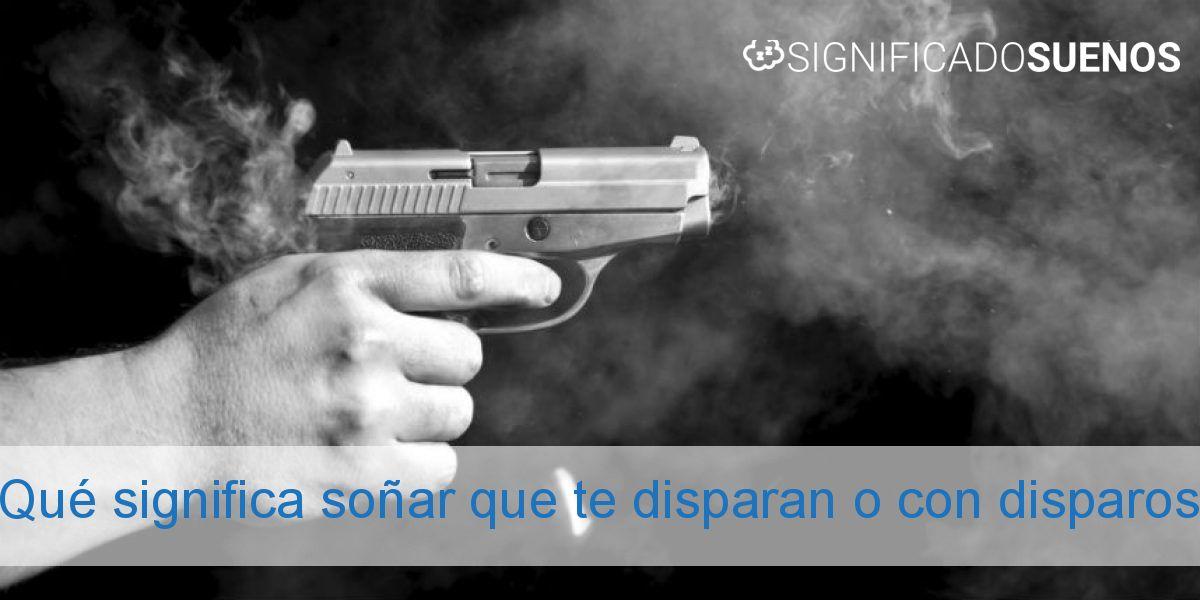 Qué significa soñar que te disparan o con disparos