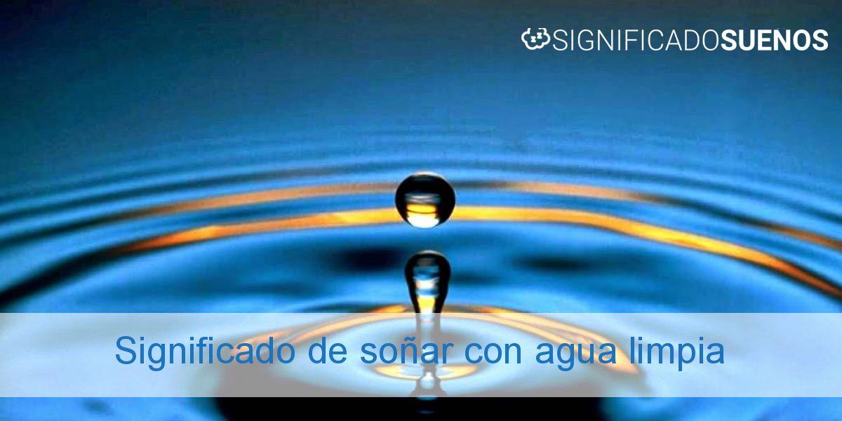 Qué Significa Soñar Con Agua Limpia