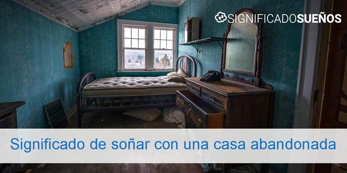 Significado de soñar con una casa abandonada