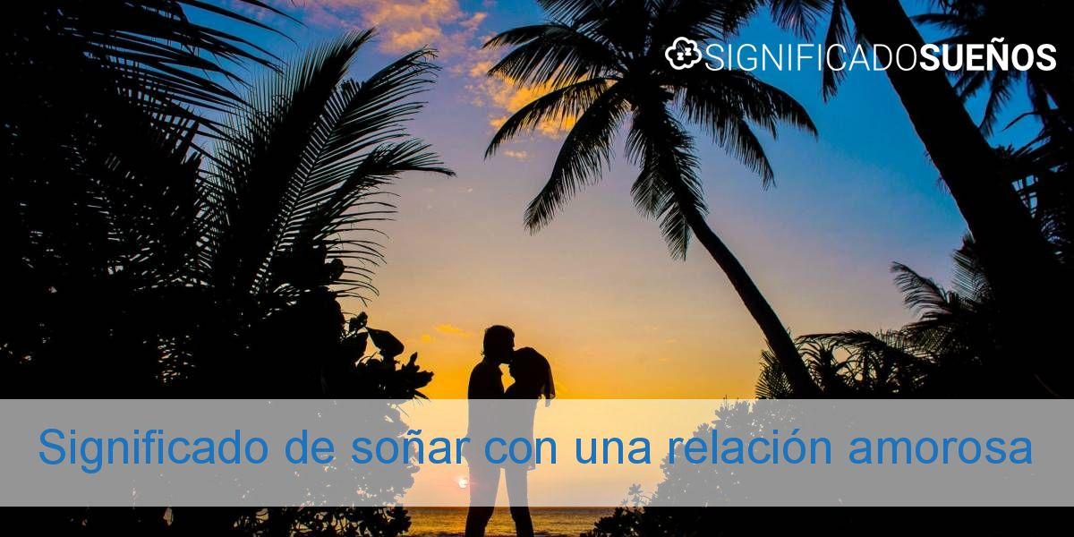 Significado de soñar con una relación amorosa