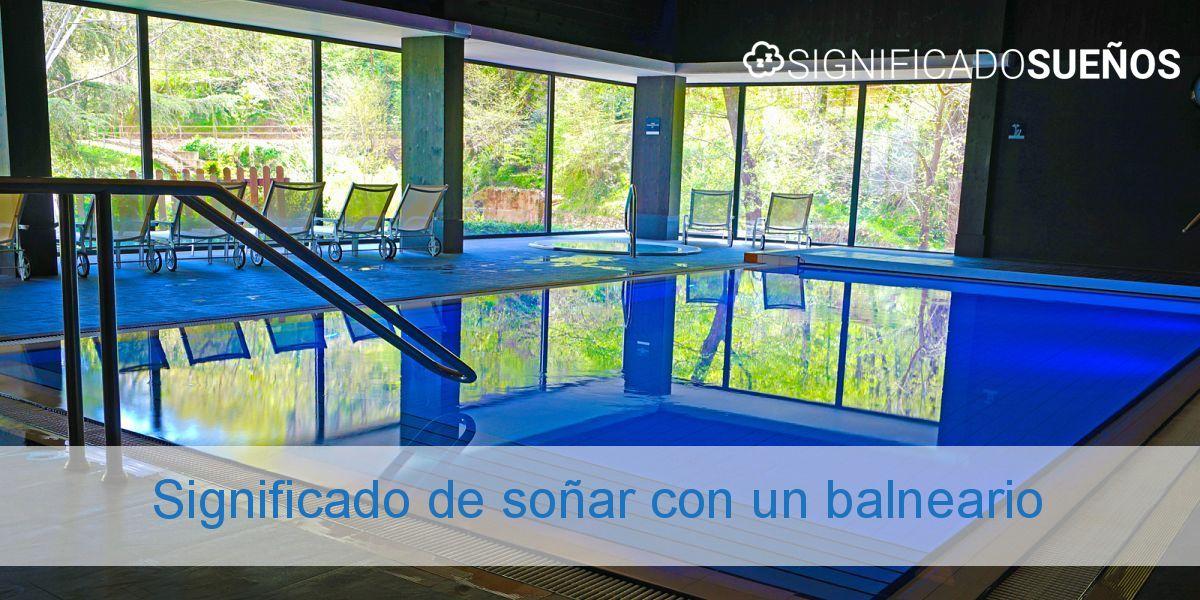 Significado de soñar con un balneario