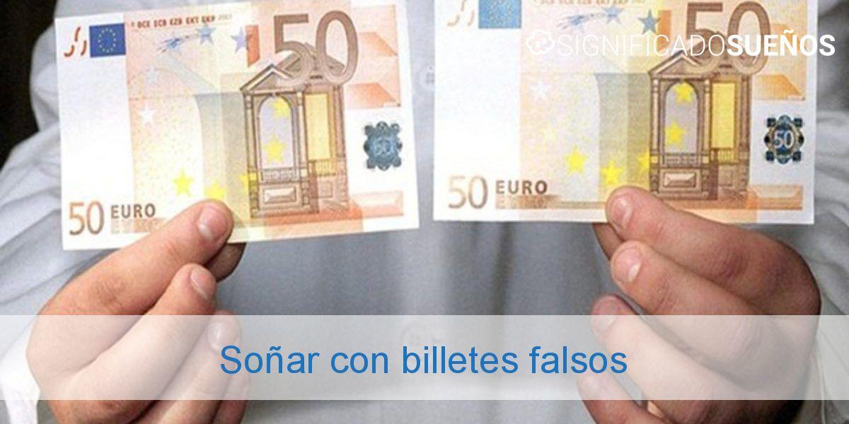 Soñar con billetes falsos